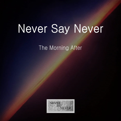 Never Say Never - The Morning After