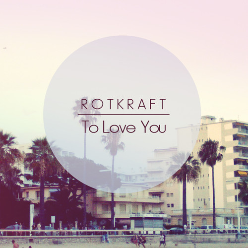 Rotkraft – To Love You