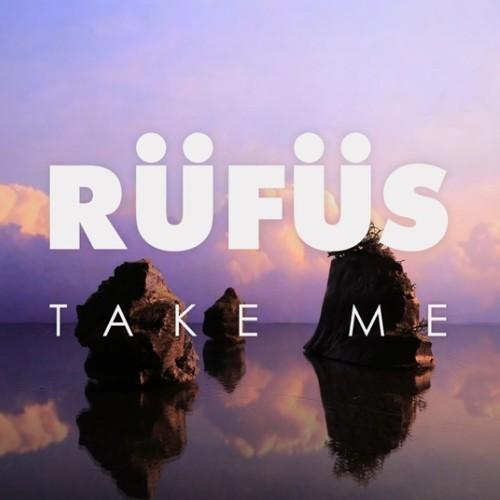 RÜFÜS - Take Me