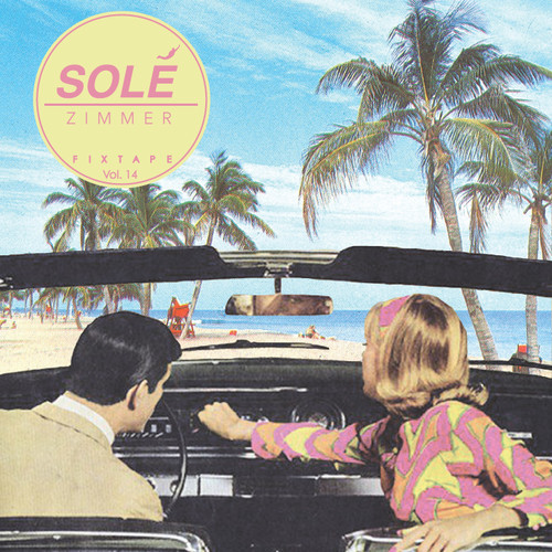 Zimmer - Solé Fixtape Vol. 14 | June Tape