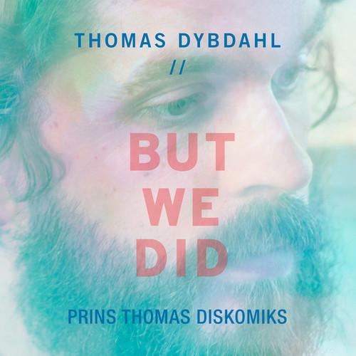 Thomas Dybdahl - But We Did (Prins Thomas Diskomiks)