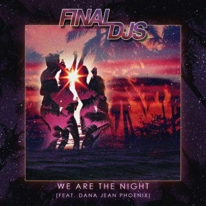 DYLTS - Final DJs feat. Dana Jean Phoenix - We Are The Night