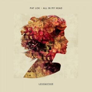 DYLTS - Pat Lok - All In My Head ft. Desirée Dawson