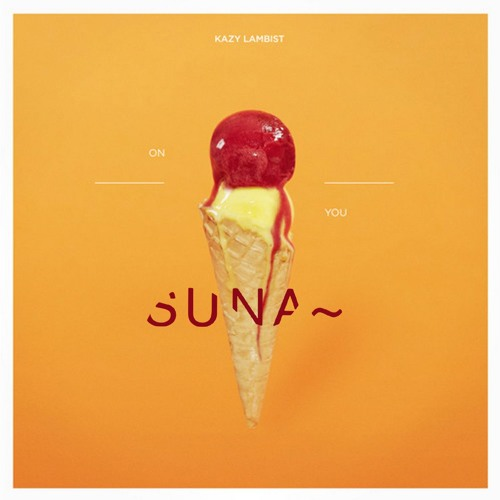 DYLTS - Kazy Lambist - On You (Suna~ Remix)