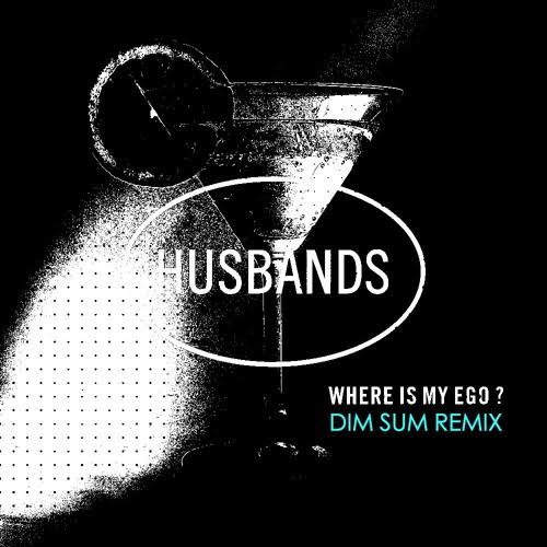 DYLTS - Husbands - Where Is My Ego (Dim Sum Remix)