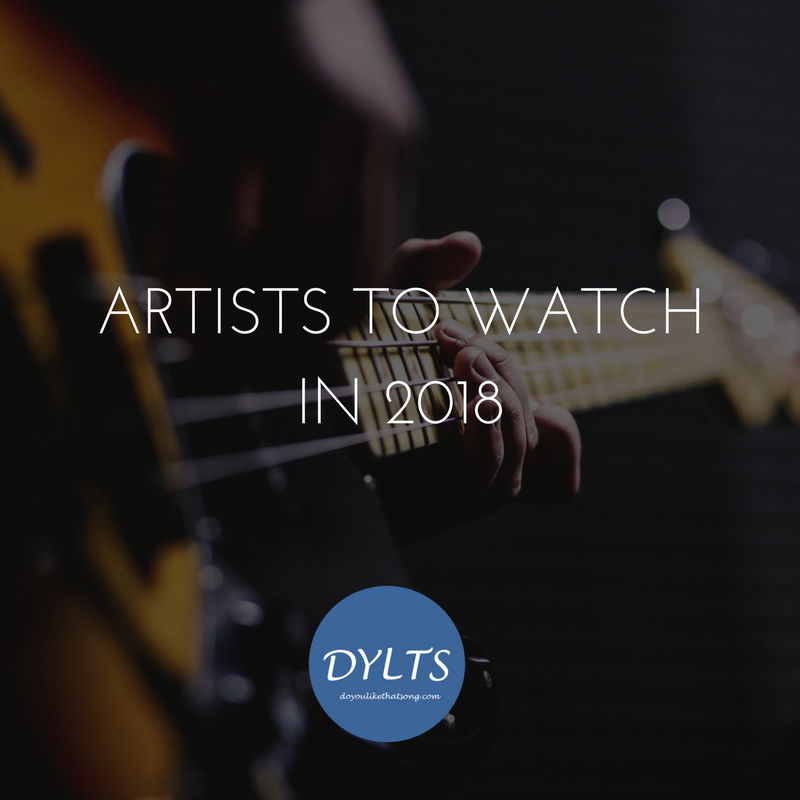 Collaborative Best Of: Artists to watch in 2018 - Do You Like That Song?